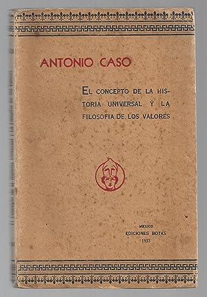 El Concepto De La Historia Universal y La Filosofía De Los Valores: Caso, Antonio
