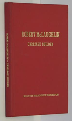 Robert McLaughlin, carriage builder by Henderson, Dorothy: Henderson, Dorothy McLaughlin