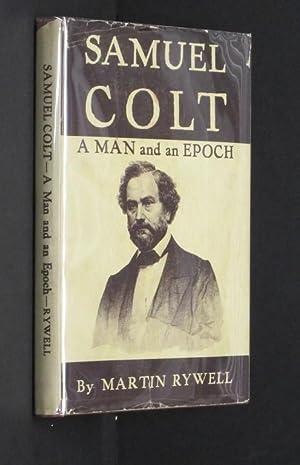 Samuel Colt, a man and an epoch: Rywell, Martin