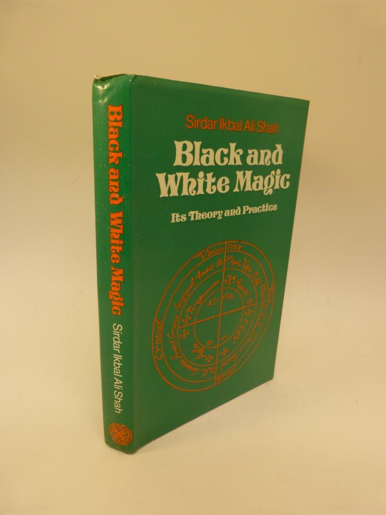 BLACK AND WHITE MAGIC : ITS THEORY AND PRACTICE: Sirdar Ikbal Ali Shah
