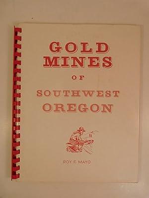 GOLD MINES OF SOUTHWEST OREGON: Mayo, Roy F.