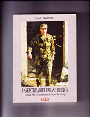 A NARRATIVE ABOUT WAR AND FREEDOM (SIGNED BY RAMUSH HARADINAJ) (Signed by Commander and Former ...