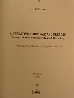 A NARRATIVE ABOUT WAR AND FREEDOM (SIGNED BY RAMUSH HARADINAJ); (Signed by Commander and Former ...