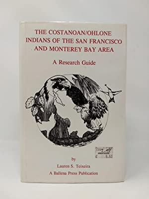 THE COSTANOAN/OHLONE INDIANS OF THE SAN FRANCISCO AND MONTEREY BAY AREA : A RESEARCH GUIDE: ...