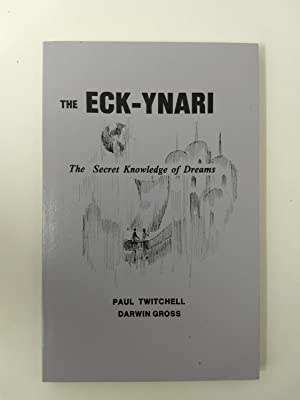 THE ECK-YNARI: THE SECRET KNOWLEDGE OF DREAMS: Twitchell, Paul and Darwin Gross