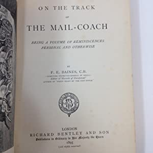ON THE TRACK OF THE MAIL-COACH: BEING A VOLUME OF REMINISCENCES PERSONAL AND OTHERWISE: Baines, F.E...