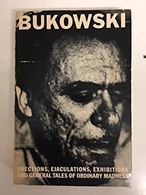 ERECTIONS, EJACULATIONS, EXHIBITIONS AND GENERAL TALES OF ORDINARY MADNESS: Bukowski, Charles