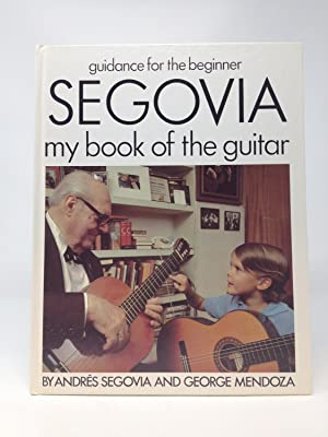 SEGOVIA: MY BOOK OF THE GUITAR : GUIDANCE FOR THE BEGINNER (SIGNED COPY): Segovia, Andres and ...