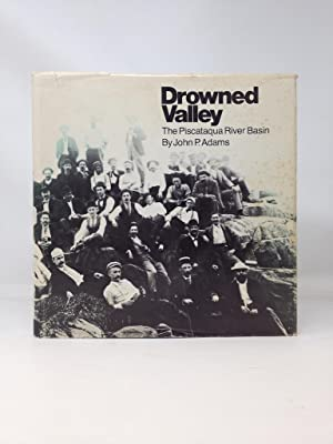 DROWNED VALLEY : THE PISCATAQUA RIVER BASIN: Adams, John T.