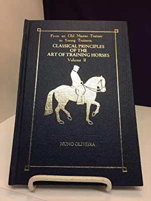 FROM AN OLD MASTER TRAINER TO YOUNG TRAINERS (CLASSICAL PRINCIPLES OF THE ART OF TRAINING HORSES, ...