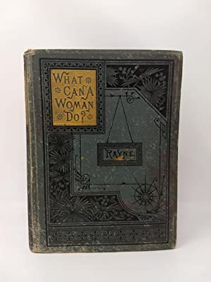 WHAT CAN A WOMAN DO ; OR HER POSITION IN THE BUSINESS AND LITERARY WORLD