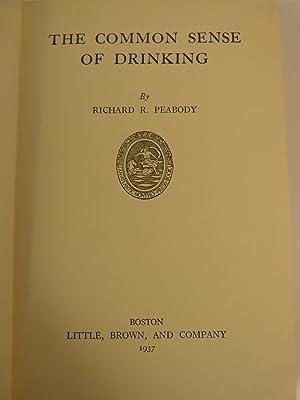 THE COMMON SENSE OF DRINKING: Peabody, Richard R.
