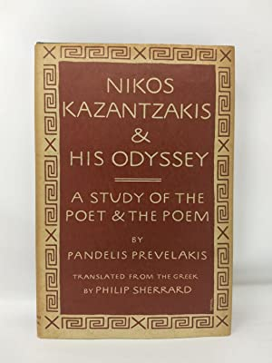 NIKOS KAZANTZAKIS AND HIS ODYSSEY : A STUDY OF THE POET AND THE POEM: Prevelakis, Pandelis (...