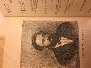 THE LIFE, TIMES AND TREACHEROUS DEATH OF JESSE JAMES: THE ONLY CORRECT AND AUTHORIZED EDITION, ...