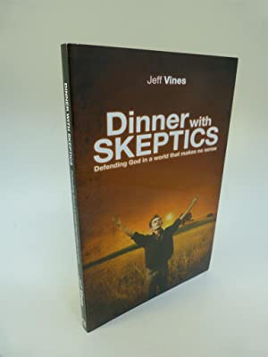 DINNER WITH SKEPTICS: DEFENDING GOD IN A WORLD THAT MAKES NO SENSE: Vines, Jeff