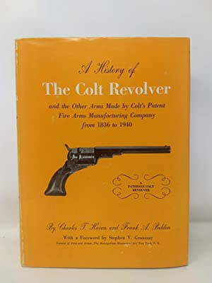 A HISTORY OF THE COLT REVOLVER and the Other Arms Made by Colt's Patent Fire Arms ...