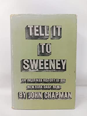 TELL IT TO SWEENEY: THE INFORMAL HISTORY OF THE NEW YORK DAILY TIMES (SIGNED): Chapman, John