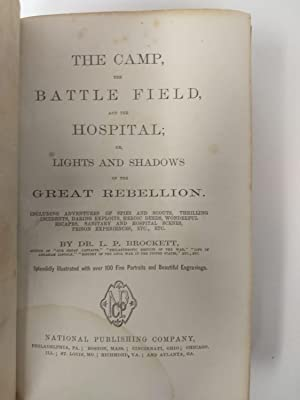 THE CAMP, THE BATTLEFIELD, AND THE HOSPITAL; OR LIGHTS AND SHADOWS OF THE GREAT REBELLION: Brockett...