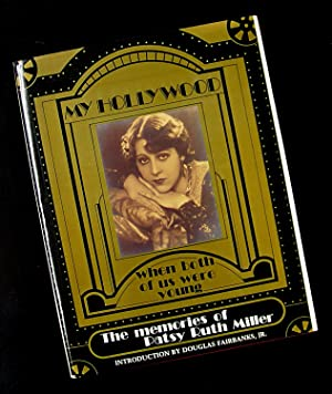 My Hollywood - When Both of Us Were Young - The Memoirs of Patsy Ruth Miller: Patsy Ruth Miller