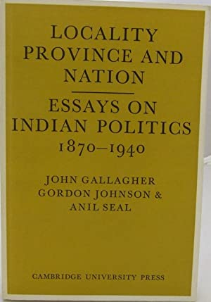 Locality Province and Nation Essays on Indian: Gallagher, John; Johnson,