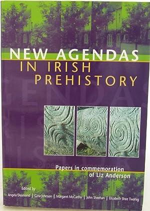 New Agendas in Irish Prehistory: Desmond, Angela; Johnson,
