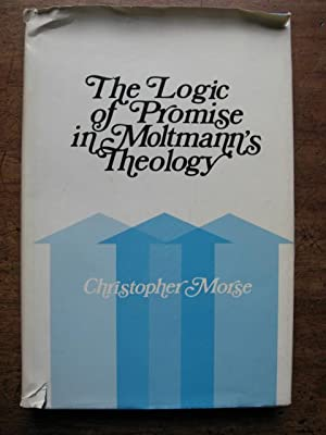 The Logic of Promise in Moltmann's Theology: Morse, Christopher