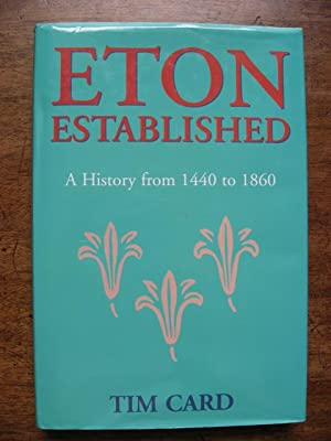 Eton Established : A History from 1440 to 1860: Card, Tim