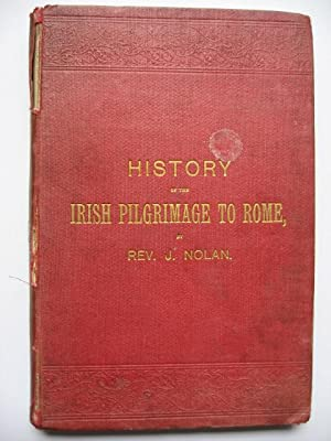 The Irish National Pilgrimage to Rome; or, Notes on the Way: Rev. J. Nolan