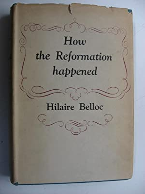 How the Reformation Happened: Belloc, Hilaire