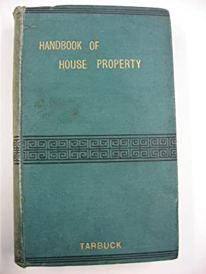 Handbook of House Property : A Popular and Practical Guide. Sixth Edition.: Tarbuck, Edward Lance