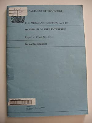 The Merchant Shipping Act 1894 mv Herald of Free Enterprise : Report of Court No. 8074. Formal ...