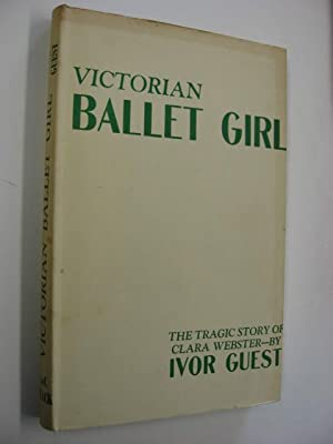 Victorian Ballet-Girl : The Tragic Story of Clara Webster: Guest, Ivor