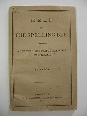 Help for The Spelling Bee : containing More Than 1300 Useful Exercises in Spelling.