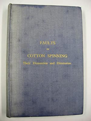 Faults in Cotton Spinning : Their Diminution and Elimination