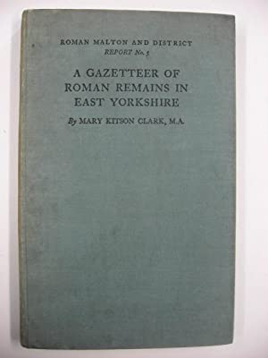 A Gazetteer of Roman Remains in East Yorkshire. Roman Malton and District Report No. 5