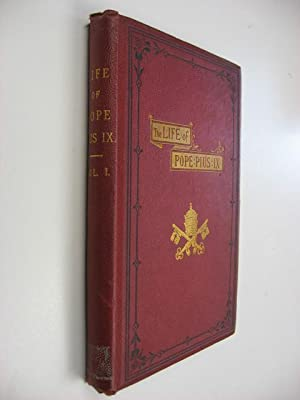 The Life of Pope Pius IX. Volume I : from 1792 to 1868.