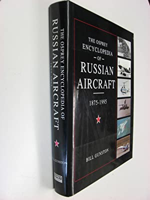 The Osprey Encyclopedia of Russian Aircraft 1875 - 1995