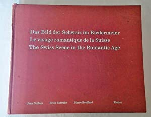 Das Bild der Schweiz im Biedermeier = Le visage romantique de la Suisse = The Swiss Scene in the ...