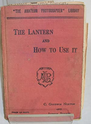 The Lantern and how to use it - The amateur photographer library No.10: Norton, Goodwin C. & Bonner...