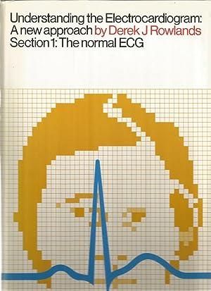 Understanding the Electrocardiogram : A New Approach: Derek J. Rowlands