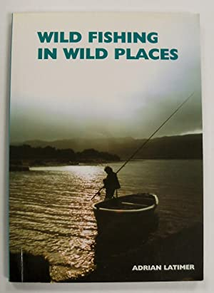 Wild Fishing in Wild Places (Signed by: Latimer, Adrian