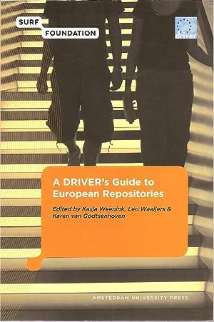 A Driver's Guide to European Repositories: Ed. Kasja Weenink, Leo Waaijers, Karen Van ...