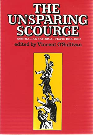 The Unsparing Scourge: Australian Satirical Texts 1845-1860