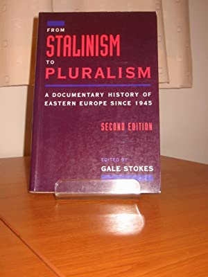 FROM STALINISM TO PLURALISM - A Documentary History of Eastern Europe Since 1945