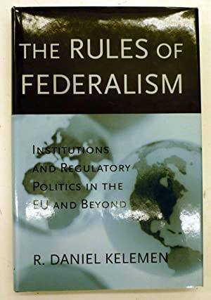THE RULES OF FEDERALISM: Institutions and Regulatory Politics in the EU and Beyond