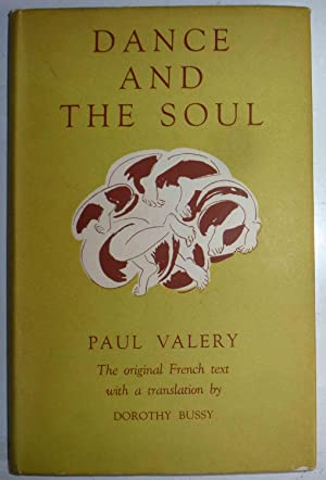 DANCE AND THE SOUL - The Original French Text with a Translation by Dorothy Bussy: Valery, Paul