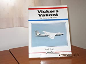 VICKERS VALIANT - The First of the: Morgan, Eric B.