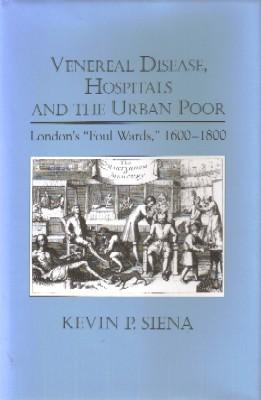 "Venereal Disease, Hospitals and the Urban Poor. London's ""Foul Wards"", 1600-1800: ..."