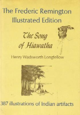 The Song of Hiawatha. The Frederic Remington: Longfellow, Henry Wadsworth
