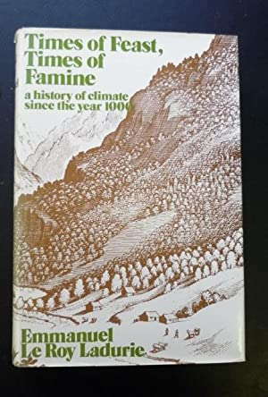 Times of Feast, Times of Famine : A History of Climate since the Year 1000: Le Roy Ladurie, ...
